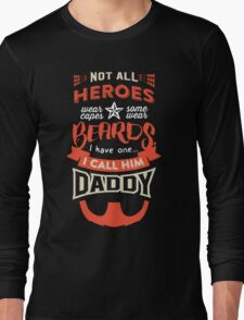 Dads  are HEROES too!  Long Sleeve T-Shirt