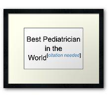 Best Pediatrician in the World - Citation Needed! Framed Print