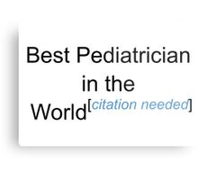 Best Pediatrician in the World - Citation Needed! Metal Print