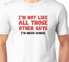 I'm Much Worse Unisex T-Shirt