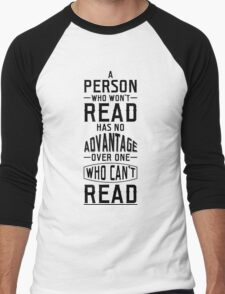 A person who won't read has no advantage over one who can't read. Men's Baseball ¾ T-Shirt