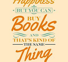You can't buy happiness but you can buy books and that's kind of the same thing by nektarinchen
