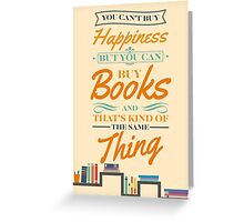 You can't buy happiness but you can buy books and that's kind of the same thing Greeting Card
