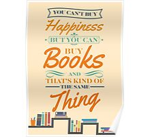 You can't buy happiness but you can buy books and that's kind of the same thing Poster