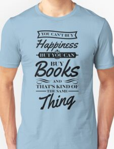 You can't buy happiness but you can buy books and that's kind of the same thing Unisex T-Shirt