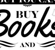 You can't buy happiness but you can buy books and that's kind of the same thing Sticker