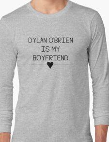 Dylan O'Brien is my boyfriend Long Sleeve T-Shirt