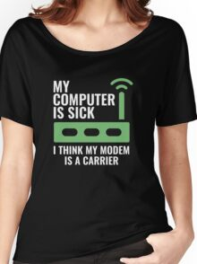 My Computer Is Sick Women's Relaxed Fit T-Shirt