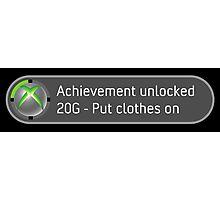 Achievement Unlocked Put clothes on. Photographic Print