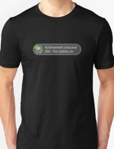Achievement Unlocked Put clothes on. Unisex T-Shirt