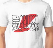 My Opinion Can Kick Your Fact's Ass! Unisex T-Shirt