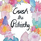 Crush the Patriarchy  by Neelam Ali