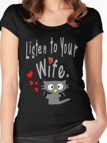 Listen to your wife Kitty vector art Women's Fitted Scoop T-Shirt