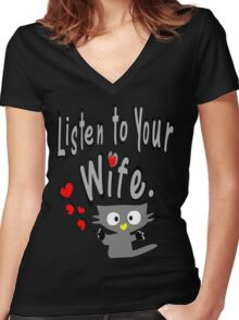 Listen to your wife Kitty vector art Women's Fitted V-Neck T-Shirt