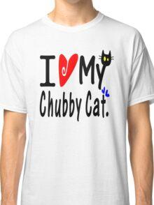 Love my Chubby Cat Classic T-Shirt