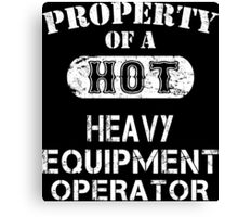 Property Of A Hot Heavy Equipment Operator - Tshirts & Accessories Canvas Print