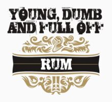 Young, Dumb & Full of Rum. by bigredbubbles6