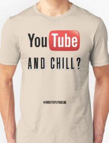 youtube and chill T-Shirt