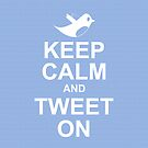 keep calm and tweet on by OTBphotography