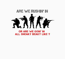 Are We Rushin' in Or Are We Goin' In All Sneaky Beaky Like ? Unisex T-Shirt