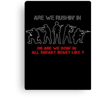 Are We Rushin' in Or Are We Goin' In All Sneaky Beaky Like ? Canvas Print