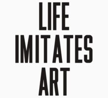 Life Imitates Art by ARTP0P
