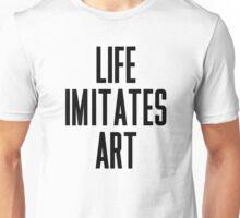 Life Imitates Art Unisex T-Shirt