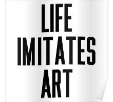 Life Imitates Art Poster