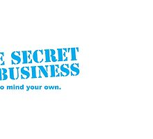 The SECRET of business is to mind your own! by jazzydevil