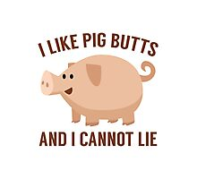 I Like Pig Butts Photographic Print