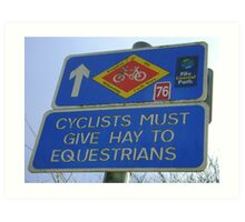 Cyclists must give Hay to Equestrians (cycleway sign) Art Print