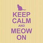 keep calm and meow on by Trish Marinozzi