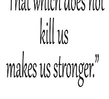 """Friedrich, Nietzsche, Strong, Strength, Kill, """"That which does not kill us makes us stronger."""" Black on White by TOM HILL - Designer"""