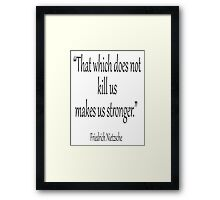 """Friedrich, Nietzsche, Strong, Strength, Kill, """"That which does not kill us makes us stronger."""" Black on White Framed Print"""