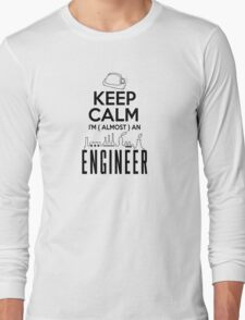 keep calm I'm ( almost ) an engineer Long Sleeve T-Shirt