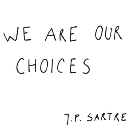we are our choices Sticker