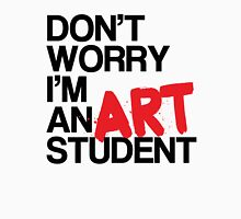 Don't Worry, I'm an Art Student! Womens Fitted T-Shirt
