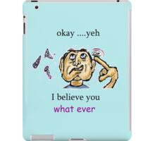 Yeh whatever  iPad Case/Skin