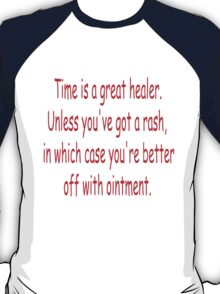 Time is a great healer... T-Shirt