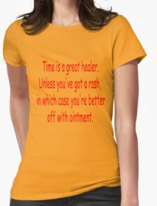 Time is a great healer... Womens Fitted T-Shirt