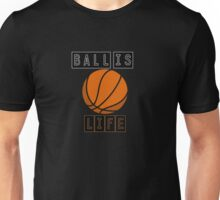 Ball is life 2 Unisex T-Shirt