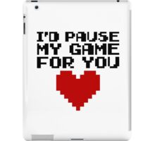 Pause My Game For You Gaming Quote iPad Case/Skin