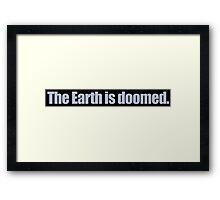Buffy - The Earth is Doomed! Framed Print