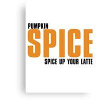 PUMPKIN spice up your LATTE Canvas Print