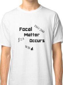 Focal Matter Occurs - Black Text Classic T-Shirt