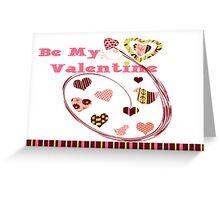 BE MY Valentine? Greeting Card