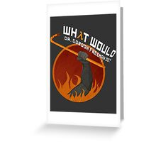 What would Dr. Gordon Freeman do? - Half Life Greeting Card