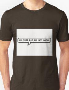 Ur Cute But Ur Not Niall Unisex T-Shirt
