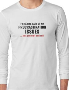 Procrastination Issues Long Sleeve T-Shirt