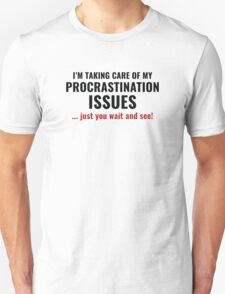 Procrastination Issues Unisex T-Shirt